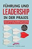 Führung und Leadership in der Praxis: Durch emotionale Intelligenz und richtige Rhetorik zur erfolgreichen Führungskraft inkl. Mitarbeitergespräche aus der...