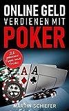 Online Geld verdienen mit Poker – 21 geheime Tipps und Tricks: Vom Hobby-Spieler zum Karten-Hai – der direkte Weg für Anfänger und Fortgeschrittene, ......
