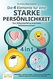 Die 4 Elemente für eine starke Persönlichkeit - Von Selbstzweifel zu enormem Selbstbewusstsein: Selbstliebe   Positives Denken   Depressionen überwinden  ...