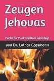 Zeugen Jehovas: Punkt für Punkt biblisch widerlegt (Reihe Apologetik, Band 1)