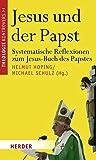 Jesus und der Papst: Systematische Reflexionen zum Jesus-Buch des Papstes (Theologie kontrovers)