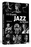 111 Gründe, Jazz zu lieben: Eine Liebeserklärung