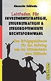 Leitfaden für Investmentstrategie, Steuerstrategie & steueroptimierte Rechtsformwahl: Das Erfolgsgeheimnis für den Aufstieg aus der Mittelschicht zum...