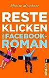 Resteklicken: Ein Facebook-Roman