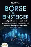 BÖRSE FÜR EINSTEIGER - Intelligent investieren wie ein Profi: Wie auch Sie als kompletter Börsen-Neuling mit wenig Kapital hochprofitabel in Aktien, ETFs &...