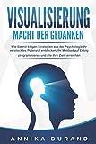 VISUALISIERUNG - Macht der Gedanken: Wie Sie mit klugen Strategien aus der Psychologie Ihr verstecktes Potenzial entdecken, Ihr Mindset auf Erfolg programmieren...
