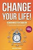 CHANGE YOUR LIFE! Gewohnheiten ändern: Wie Sie durch einfache Techniken die Motivation finden, alte Gewohnheiten loszulassen und in ein neues, erfolgreiches...