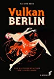 Vulkan Berlin: Eine Kulturgeschichte der 1920er-Jahre