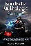Nordische Mythologie für Kinder: Nordische Mythen und Sagen kindgerecht und unterhaltsam erzählt - Spannende Kurzgeschichten über nordische Götter und...