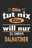 Die tut nix Die will nur zu ihrem Dalmatiner: Hund Notizbuch, Geburtstag Geschenk Buch, Notizblock, 110 Seiten, Verwendung auch als Dekoration in Form eines...