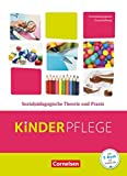Kinderpflege - Gesundheit und Ökologie / Hauswirtschaft / Säuglingsbetreuung / Sozialpädagogische Theorie und Praxis: Sozialpädagogische Theorie und Praxis...