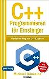 C++ Programmieren für Einsteiger: Der leichte Weg zum C++-Experten
