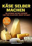 Käse selber machen: Das große Buch zur Käseherstellung für Anfänger - Käse zuhause selbst herstellen inkl. Weichkäse, Hartkäse, Frischkäse,...