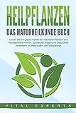 HEILPFLANZEN - Das Naturheilkunde Buch: Lernen Sie die grosse Vielfalt der natürlichen Medizin und Hausapotheke kennen. Schmerzen lindern und Gesundheit...