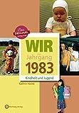 Wir vom Jahrgang 1983 - Kindheit und Jugend (Jahrgangsbände)