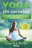 Yoga für Anfänger: Das große Yoga Buch für mehr Wohlbefinden und inneren Frieden - ideal für Einsteiger und Fortgeschrittene. Mit bebilderten Übungen!...
