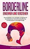 Borderline erkennen und verstehen: Der Ratgeber zum richtigen Umgang mit der Borderline Persönlichkeitsstörung für Betroffene und Angehörige - inkl. ......