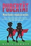 PUBERTÄT - Wenn Kinder erwachsen werden: Wie Sie sich auf das Teenager Alter Ihres Kindes richtig vorbereiten und jede Situation intelligent und mit Liebe...