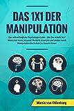 Das 1x1 der Manipulation: Der vollumfängliche Psychologie Guide: Wie Sie mittels NLP Menschen lesen, bewusst Rhetorik einsetzen und andere durch...