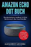 Amazon Echo Dot Buch: Das detaillierteste Handbuch für Echo Dot Version 3 - Das neue Echo Dot | Anleitungen, Einstellung, IFTTT, Skills & Lustiges - 2019 /...