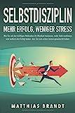 SELBSTDISZIPLIN - Mehr Erfolg, weniger Stress: Wie Sie mit der richtigen Motivation Ihr Mindset trainieren, mehr Geld verdienen und endlich den Erfolg haben,...
