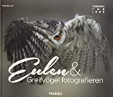 FRANZIS Through the Lens: Eulen & Greifvögel fotografieren   Ein Buch für Elsen von Eulen
