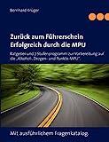 """Zurück zum Führerschein/Erfolgreich durch die MPU: Ratgeber und 7 Stufenprogramm zur Vorbereitung auf die """"Alkohol-, Drogen- und Punkte-MPU"""". Mit..."""