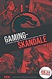 Gaming-Skandale - Die größten Aufreger und Kontroversen rund um Videospiele: Aus der Buch-Reihe Gaming Nonsense