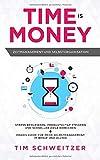 Time is Money: Zeitmanagement und Selbstorganisation: Stress reduzieren, Produktivität steigern und schneller Ziele erreichen + Praxis Guide für mehr...