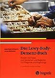 Das Lewy–Body–Demenz–Buch: Wissen und Tipps zum Verstehen und Begleiten für Pflegende und Angehörige