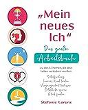 """""""Mein neues Ich"""" - Das große Arbeitsbuch zu den 5 Themen, die dein Leben verändern werden: Selbstfindung, Inneres Kind heilen, Vergangenheit loslassen,..."""