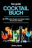 Das große Cocktail Buch: Die 150 besten Rezepte zum Selber machen – Mit und ohne Alkohol