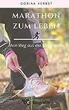 Marathon zum Leben - Mein Weg aus der Magersucht: Gewicht außer Kontrolle. Meine Erfahrungen und die wahre Geschichte, ein Wunder