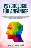 Psychologie für Anfänger: Emotionale Intelligenz, NLP & positives Denken lernen - Selbst das eigene Bewusstsein stärken - Loslassen, Grübeln stoppen & ......