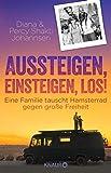 Aussteigen, einsteigen, los!: Eine Familie tauscht Hamsterrad gegen große Freiheit