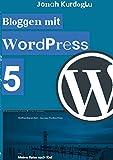 Bloggen mit WordPress 5: Eine einfache Einführung in das weltweit beliebteste CMS