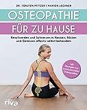 Osteopathie für zu Hause: Beschwerden und Schmerzen in Nacken, Rücken und Gelenken effektiv selbst behandeln. Mit Übungen zur craniosacralen Osteopathie