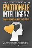 EMOTIONALE INTELLIGENZ - Emotionen kontrollieren & verstehen: Wie Sie mit Hilfe von Empathie Menschen lesen, Gefühle beeinflussen und Stress bewältigen. Mehr...