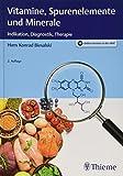 Vitamine, Spurenelemente und Minerale: Indikation, Diagnostik, Therapie
