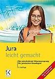 Jura - leicht gemacht: Der entscheidende Wissensvorsprung: Die juristischen Grundlagen! (GELBE SERIE)