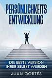 Persönlichkeitsentwicklung-Die beste Version Ihrer selbst werden: Das Buch für zielstrebige Anfänger. Wie Sie Ihre Ziele erreichen, Ihr ......