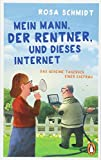Mein Mann, der Rentner, und dieses Internet: Das geheime Tagebuch einer Ehefrau (Die Rentner-Tagebücher, Band 1)