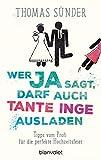 Wer Ja sagt, darf auch Tante Inge ausladen: Tipps vom Profi für die perfekte Hochzeitsfeier - Aktualisierte Neuausgabe des Hochzeitsbestsellers