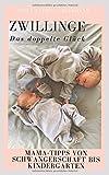 Zwillinge - Das doppelte Glück: Mama-Tipps von Schwangerschaft bis Kindergarten