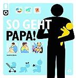 So geht Papa!: Das perfekte Geschenk für werdende Väter! (So geht das!)