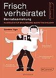 Frisch verheiratet – Betriebsanleitung: Handbuch für Brautpaare im ersten Ehejahr
