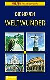 Die neuen Weltwunder (Wissen leicht gemacht)