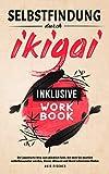 Selbstfindung durch Ikigai: Der japanische Weg zum glücklich Sein, mit dem Sie deutlich selbstbewusster werden, Stress abbauen und Ihren Lebenssinn finden -...