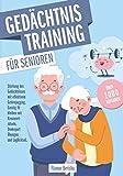 Gedächtnistraining für Senioren: Stärkung des Gedächtnisses mit effektivem Gehirnjogging. Geistig fit bleiben mit Kreuzworträtseln, Denksport Übungen und...
