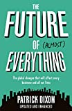 The Future of Almost Everything: How our world will change over the next 100 years. The global changes that will affect every business and all our lives